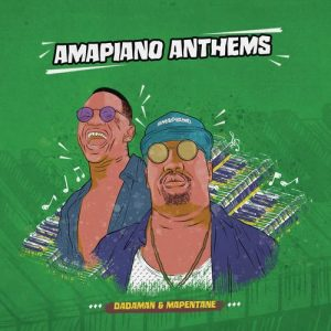 Dadaman & Mapentane - Amapiano Anthems ALBUM, amapiano afro house, south african amapiano, sa afro house music