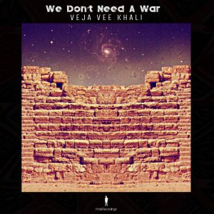 Veja Vee Khali - We Don't Need A War