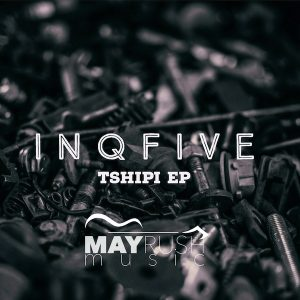 InQfive - Tshipi EP, latest house music, deep house tracks, house music download, new house music 2018, latest house music tracks, dance music, latest sa house music, afro house music, afro deep house, tribal house music, best house music, african house music