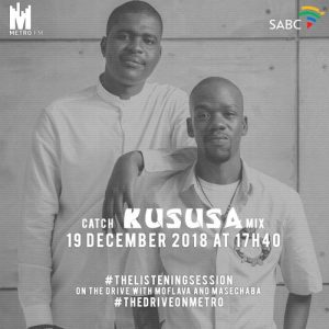 Kususa - Metro FM #TheListeningSession, afro house 2018, afro house mix, new afro house 2018 download, house mixes, dj live afro house mix