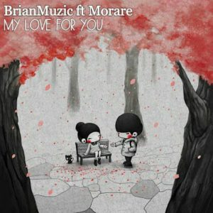 BrianMuzic feat. Morare - My Love For You (Original Mix)