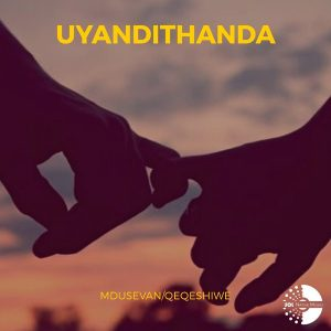 Mdusevan & Qeqeshiwe - Uyandithanda, new afro house music, south africa afro house songs