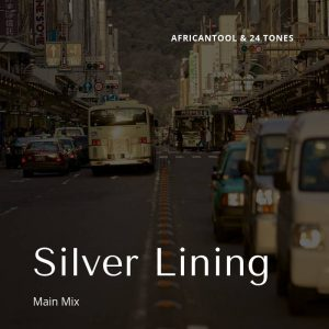 AfricanTool & 24 Tones - Silver Lining (Main), afro tech, afro house 2018, download latest south african afro house songs, sa house music