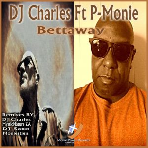 DJ Charles feat. P-Monie - Bettaway (Mysticnature ZA's Afrosoul Mix), afro soulful, soulful house music 2018 download