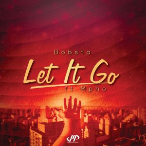 Bobsta - Let It Go (feat. Mpho), deep house sounds, new deep house music, south african deep house, latest house music, sa afro house 2018 download mp3