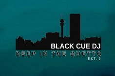 Black Cue Dj - Deep In The Ghetto Ext.2, deep house 2019, download new deep house music, deep tech house, sa deep house songs