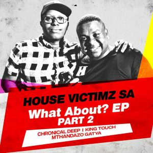House Victimz - What About EP Part 2, afro house, new deep hous emusic, afro house 2019, download latest south african deep house music, deep house mp3, sa music