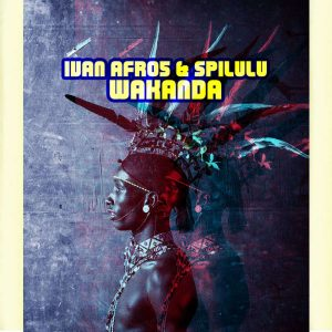 Ivan Afro5 & Spilulu - Wakanda, new afro house, afro house 2019, download latest south african afro house music, za music