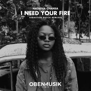 Natasha Chansa - I Need Your Fire (Sebastien Dutch Remix), zambia afro house music, local house music, afro house 2018 download mp3, new afro house tracks