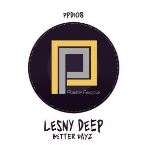 Lesny Deep - Better Dayz EP, deep house, deep house 2019, new deep house music, south african deep house sounds