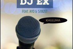 DJ Ex - Khuluma (feat. Ayo & Stixzet)