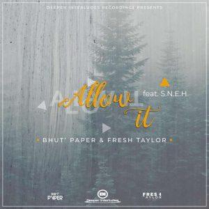 Bhut' Paper & Fresh Taylor feat. S.N.E.H - Allow It (Original Mix)