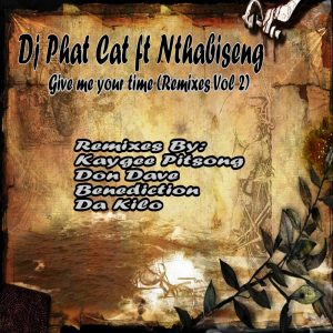 Dj Phat Cat feat. Nthabiseng - Give Me Your Time (Remixes), new afrohouse music, afrohouse, download latest south african music, local house songs