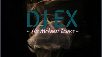 DJ Ex - The Madness Dance
