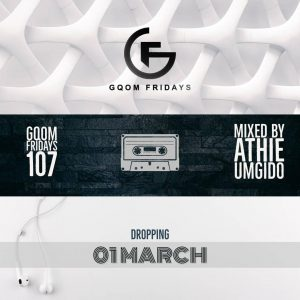 GqomFridays Mix Vol.107 (Mixed By Dj Athie), Latest gqom music, gqom tracks, gqom music download, club music, afro house music, mp3 download gqom music