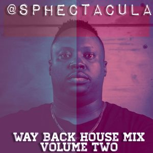 SPHEctacula - Way Back House Mix Vol 2, old house music, 90's house music download, 2000 house music