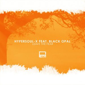 HyperSOUL-X feat. Black Opal - Leave The Fear (Main HT)
