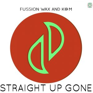 Fussion Wax & K@M - Straight Up Gone