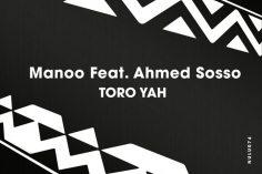 Manoo feat. Ahmed Sosso - Toro Yah (Original Mix)