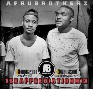 Afro Brotherz - 15K Appreciation Mix, afromix, afro house mix, dj live mix, afrohouse songs, sa house music, zamusic
