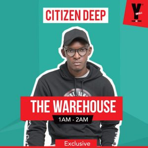 Citizen Deep - YFM #TheWareHouse Club Mix (2019.04.20)