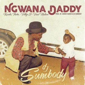 DJ Sumbody - Ngwana Daddy (feat. Kwesta, Thebe, Vettys & Vaal Nation)