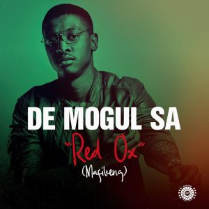 De Mogul SA - Red Ox (Mafikeng), new amapiano music, amapiano songs, amapiano 2019, latest sa amapiano, south african amapiano music
