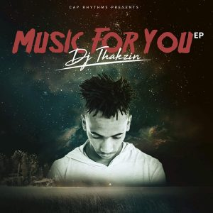Dj Thakzin - Music For You EP, download new afro house music, latest sa music, afrohouse music, afro house 2019, new house music, south african afro house songs