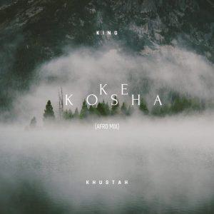King Khustah - Ke Kosha (Afro Mix)