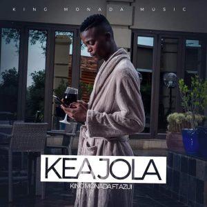 King Monada - Kea Jola, new south african music, latest sa music, mzansi music songs, za music
