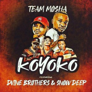 Team Mosha & Dvine Brothers - Koyoko (feat. Snow Deep)ad, mzansi music, south african house music, afrohouse music downlo