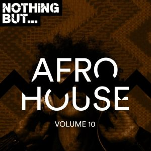 VA - Nothing But... Afro House, Vol. 10, south african deep house, latest south african house, new sa house music, funky house, new house music 2018, best house music 2018, durban house music, latest house music tracks, dance music, latest sa house music, new music releases
