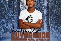 ThackzinDJ feat. Wadijaja - Kuyabanda (Original Mix), New amapiano music, sa amapiano songs