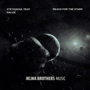 XtetiQsoul Ft. Nalize - Reach For The Stars , new afro house music, latest sa music, afrotech, house music download, free mp3 download, afrohouse songs, afro house 2019, afro tech