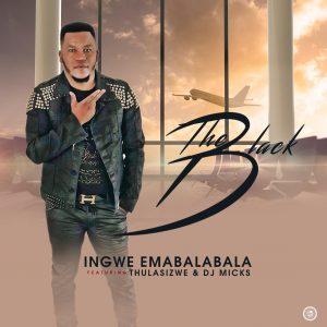 The Black - Ingwe Emabalabala (feat. Thulasizwe & DJ Micks), gqom 2019, new gqom music, download latest gqom songs, za music