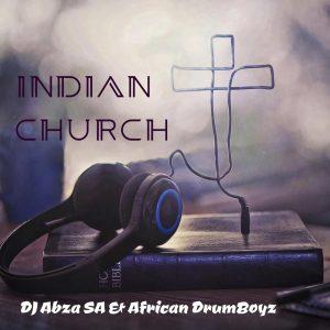 DJ Abza SA & African DrumBoyz - Indian Church
