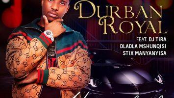 Durban Royal - Uyangqhaska (feat. DJ Tira, Dladla Mshunqisi & Stix Manyanyisa)