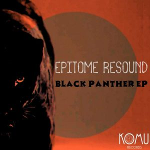 Epitome Resound - Black Panther EP, african music, sa music, afro house 2019, new afro house song