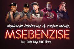 Nqubzin Hunterz & Trademark - Msebenzise (feat. RudeBoyz & Dj Flexy)