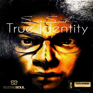 SucreSoul - True Identity, new south africa house music, latest sa music, afro house music download, new afro house 2019