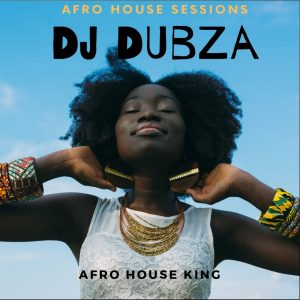 DJ DubZA - Afro House King Sessions Mix