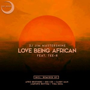Dj Jim Mastershine Ft. Tee-R - Love Being African (Afro Brotherz Afrikan Mix), mzansi house music downloads, south african deep house, latest south african house, new sa house music, funky house, new house music 2018, best house music 2019, durban house music, latest house music tracks, dance music, latest sa house music, new music releases