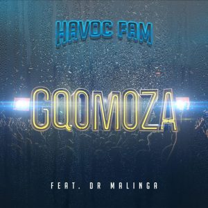 Havoc Fam - Gqomoza (feat. Dr Malinga), new gqom music, gqom tracks, gqom music download, club music, afro house music, mp3 download gqom music, gqom music 2019, new gqom songs, south africa gqom music.
