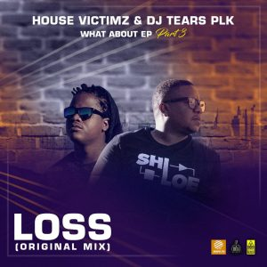 House Victimz & DJ Tears PLK - Loss , new deep house, deep tech, deep house music download, latest house music download, south african afro house, deep soulful, new sa music