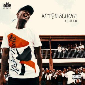 Killer Kau - After School EP, NEW amapiano music, amapiano songs, amapiano 2019