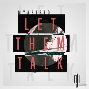 Myazisto - Let Them Talk, south african deep house, latest south african house, new sa house music, funky house, new house music 2019, best house music 2018