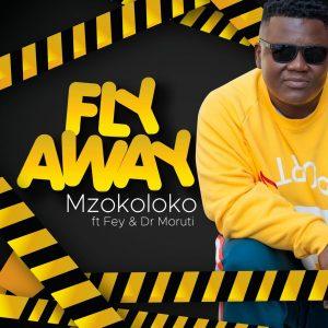 Mzokoloko - Fly Away (feat. Fey & Dr Moruti)
