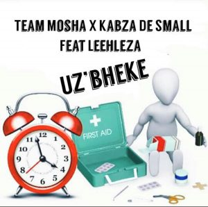TeamMosha x Kabza De Small feat. Leehleza - U'zbheke, new amapiano music, amapiano songs, sa music, latest south african amapiano mp3 download