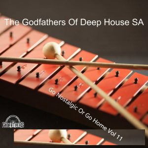 The Godfathers Of Deep House SA - Go Nostalgic Or Go Home, Vol. 11, deep house 2019, new deep house music, deep tech, south african deep house music, latest deep house mp3 download, latest sa music, afro deep