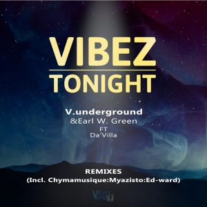 V.underground, Earl W. Green, Da'villa - Vibez Tonight (Chymamusique B2S Remix), new deep house music, deep house sounds, deep house 2019, house music download, latest sa music, south africa deep house songs